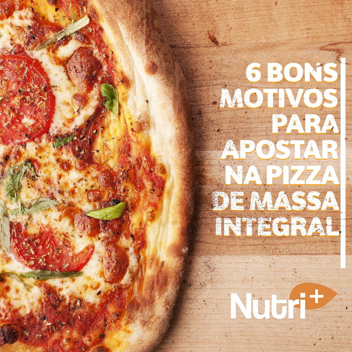 6 bons motivos para apostar na pizza de massa integral